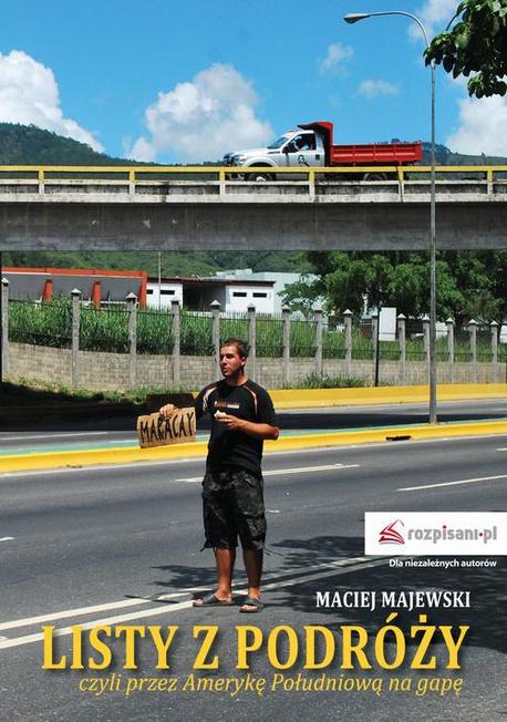Listy z podróży, czyli przez Amerykę Południową na gapę - Maciej Majewski