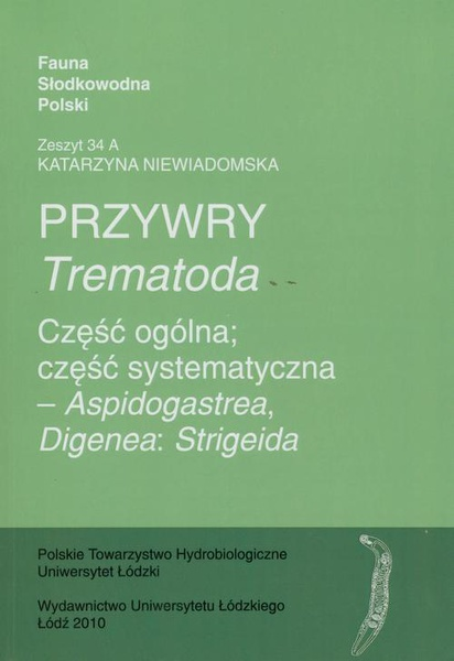 Przywry (Trematoda). Część ogólna; Część systematyczna – Aspidogastrea, Digenea: Strigeida