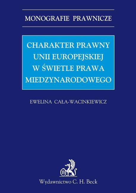 Charakter prawny Unii Europejskiej w świetle prawa międzynarodowego - Ewelina Cała-Wacinkiewicz