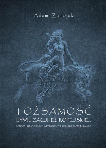 Tożsamość cywilizacji europejskiej. Geneza, kompleks konstytuujący i kierunki transformacji