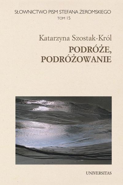 Słownictwo pism Stefana Żeromskiego. Podróże, podróżowanie. T. 15