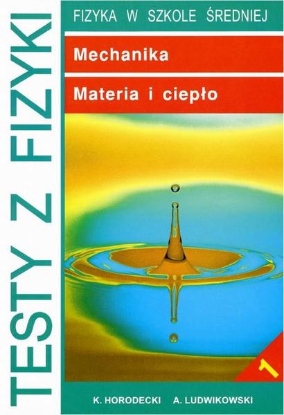 Testy z fizyki. Część 1 Mechanika, Materia i ciepło