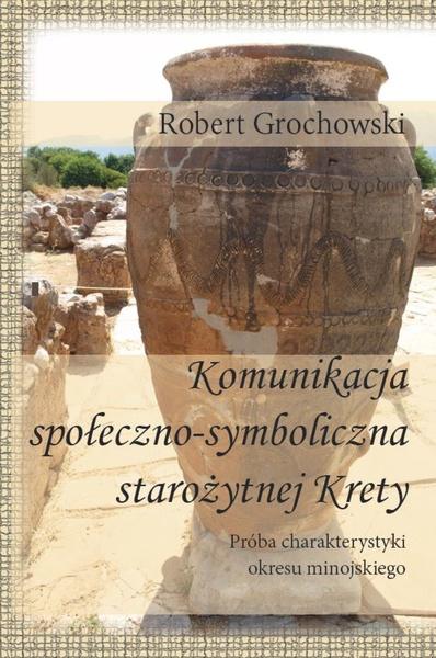 Komunikacja społeczno-symboliczna starożytnej Krety. Próba charakterystyki okresu minojskiego