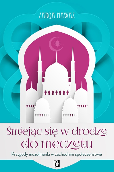 Śmiejąc się w drodze do meczetu. Przygody muzułmanki w zachodnim społeczeństwie