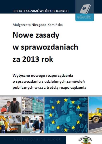 Nowe zasady w sprawozdaniach za 2013 rok. Wytyczne nowego rozporządzenia o sprawozdaniu z udzielonych zamówień publicznych