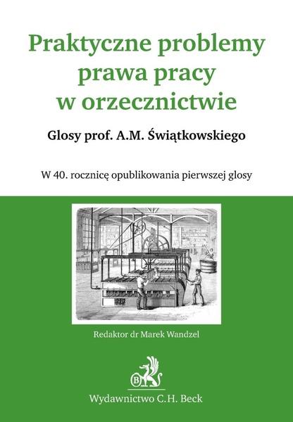 Praktyczne problemy prawa pracy w orzecznictwie Glosy prof. A.M. Świątkowskiego