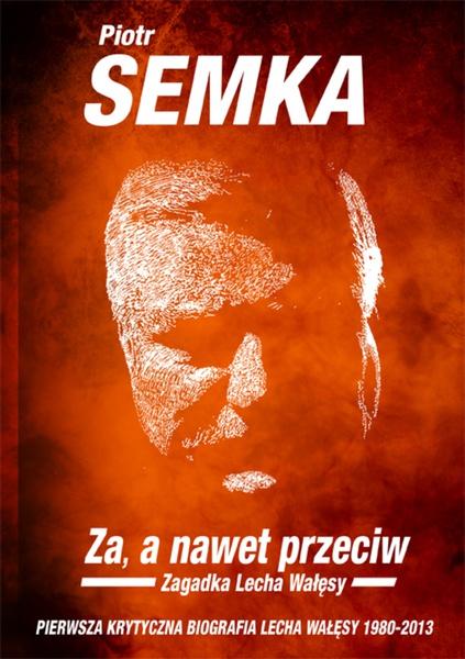 ZA, A NAWET PRZECIW. Zagadka Lecha Wałęsy