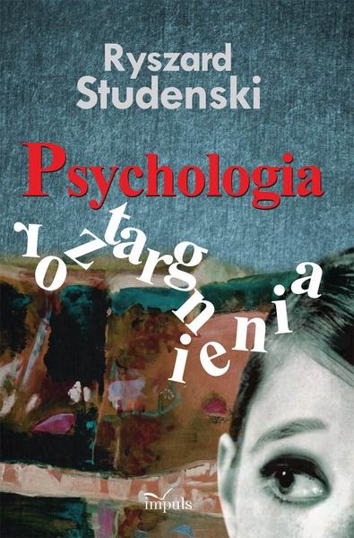 Psychologia roztargnienia. Koncepcja - badanie i diagnoza - symptomy - radzenie sobie – praktyka
