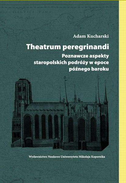 Theatrum peregrinandi. Poznawcze aspekty staropolskich podróży w epoce późnego baroku