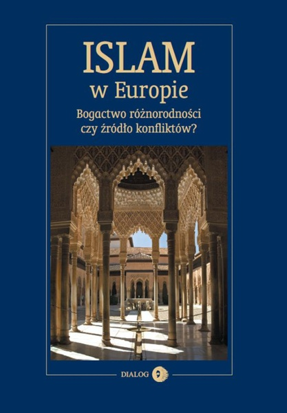 Islam w Europie. Bogactwo różnorodności czy źródło konfliktów?
