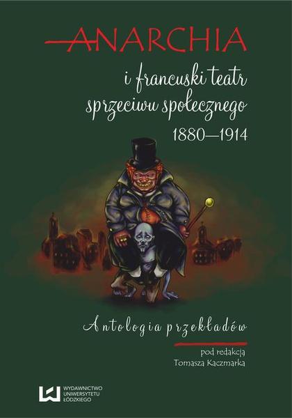 Anarchia i francuski teatr sprzeciwu społecznego 1880-1914. Antologia przekładów