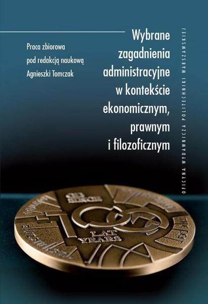 Wybrane zagadnienia administracyjne w kontekście ekonomicznym, prawnym i filozoficznym