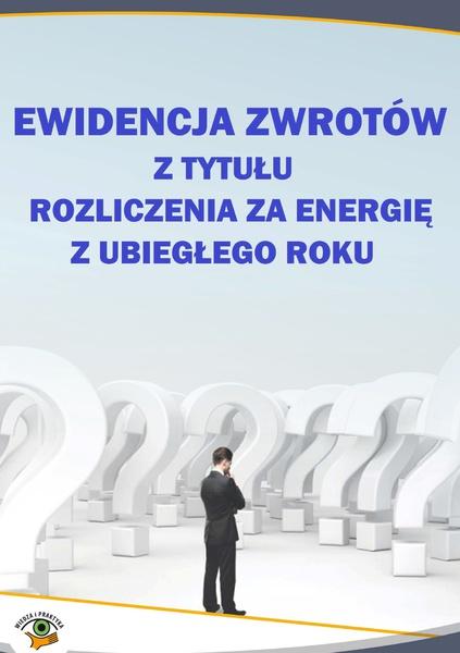 Ewidencja zwrotów z tytułu rozliczenia za energię z ubiegłego roku