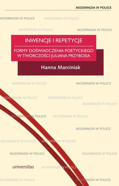 Inwencje i repetycje. Formy doświadczenia poetyckiego w twórczości Juliana Przybosia