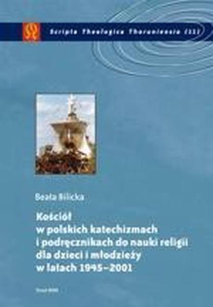 Kościół w polskich katechizmach i podręcznikach do nauki religii dla dzieci i młodzieży w latach 1945-2001