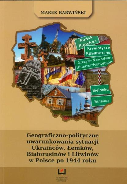 Geograficzno-polityczne uwarunkowania sytuacji Ukraińców, Łemków, Białorusinów i Litwinów w Polsce po 1944 roku