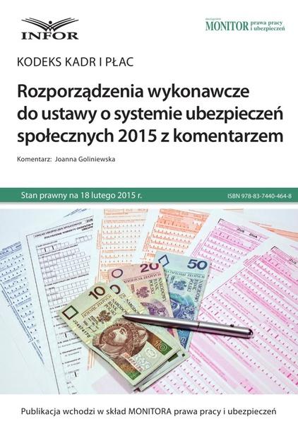 Kodeks kadr i płac. Rozporządzenia wykonawcze do ustawy o systemie ubezpieczeń społecznych 2015 z komentarzem