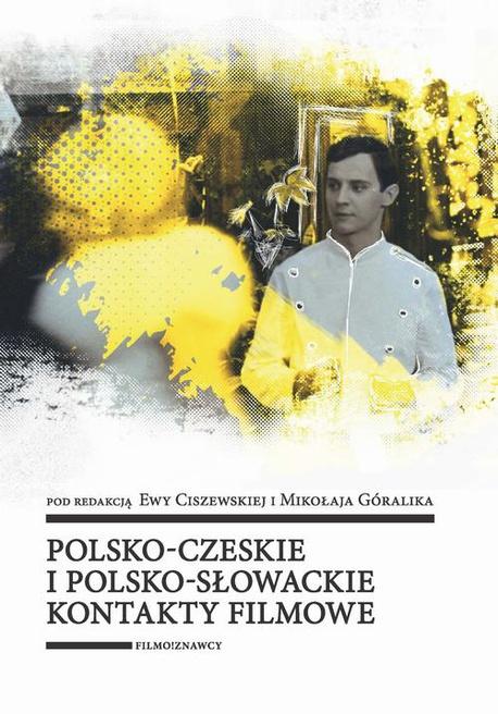 Polsko-czeskie i polsko-słowackie kontakty filmowe - Ewa Ciszewska,Mikołaj Góralik
