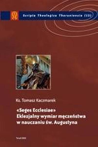 Seges Ecclesiae. Eklezjalny wymiar męczeństwa w nauczaniu św. Augustyna