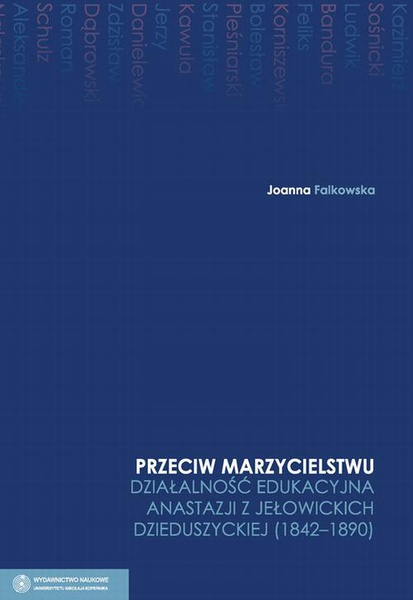 """""""Przeciw marzycielstwu"""". Działalność edukacyjna Anastazji z Jełowickich Dzieduszyckiej (1842-1890)"""