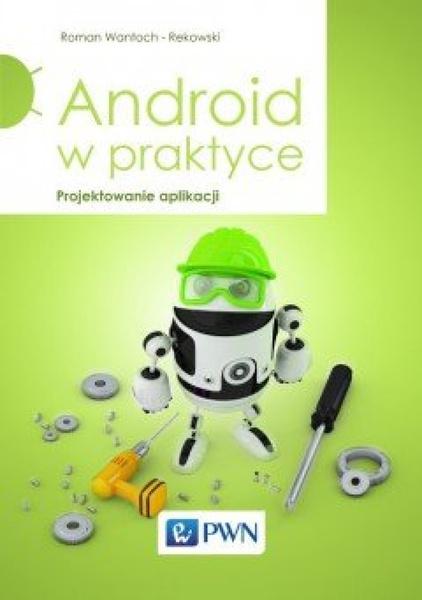 Android w praktyce. Projektowanie aplikacji.