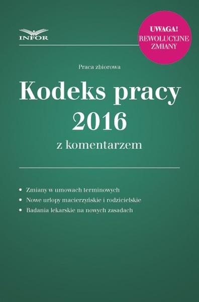 Kodeks pracy 2016 z komentarzem uwzględnia zmiany przepisów od 2016 roku