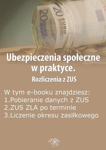 Ubezpieczenia społeczne w praktyce. Rozliczenia z ZUS, wydanie październik 2014 r.