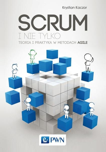Scrum i nie tylko. Teoria i praktyka w metodach Agile.