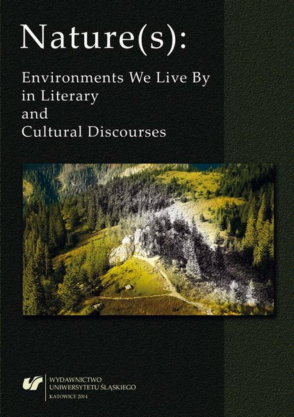 Nature(s): Environments We Live By in Literary and Cultural Discourses