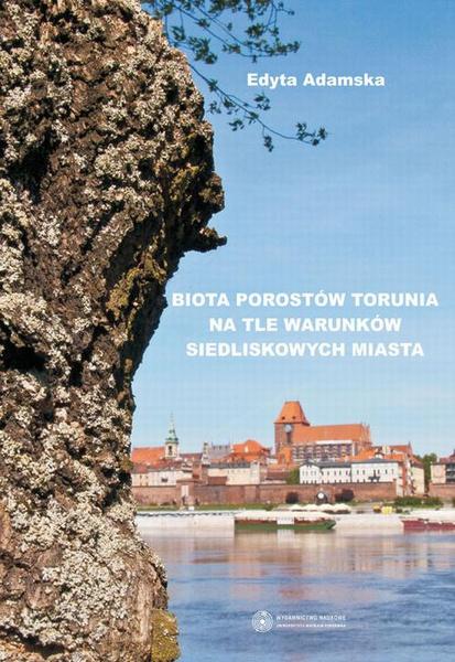 Biota porostów Torunia na tle warunków siedliskowych miasta
