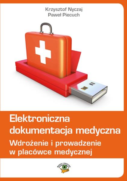 Elektroniczna dokumentacja medyczna. Wdrożenie i prowadzenie w placówce medycznej (wydanie czwarte zaktualizowane)