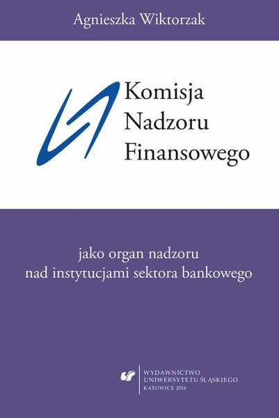 Komisja Nadzoru Finansowego jako organ nadzoru nad instytucjami sektora bankowego