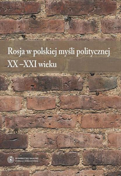 Rosja w polskiej myśli politycznej XX-XXI wieku