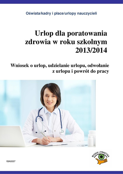 Urlop dla poratowania zdrowia w roku szkolnym 2013/2014. Wniosek o urlop, udzielanie urlopu, odwołanie z pracy i powrót do pracy