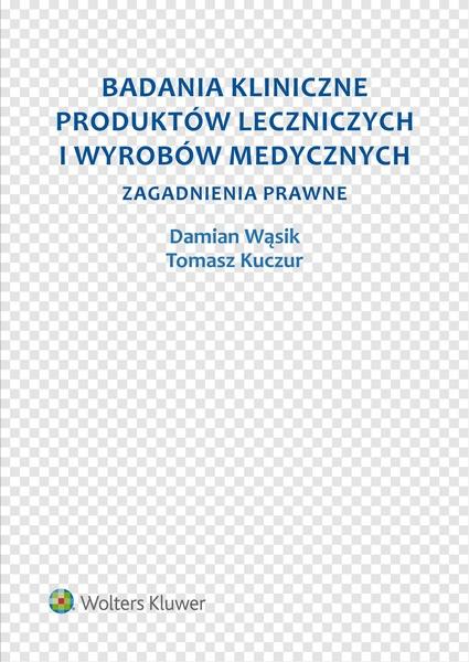Badania kliniczne produktów leczniczych i wyrobów medycznych. Zagadnienia prawne