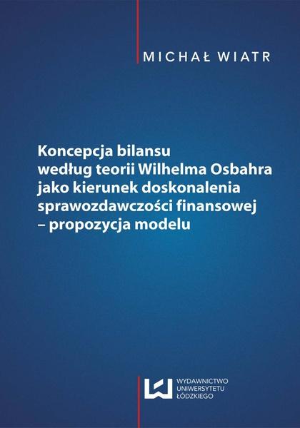 Koncepcja bilansu według teorii Wilhelma Osbahra jako kierunek doskonalenia sprawozdawczości finansowej - propozycja modelu
