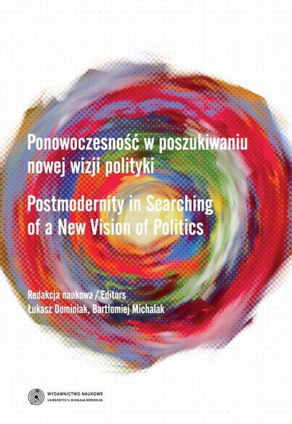 Ponowoczesność w poszukiwaniu nowej wizji polityki. Postmodernity in Searching of a New Vision of Politics