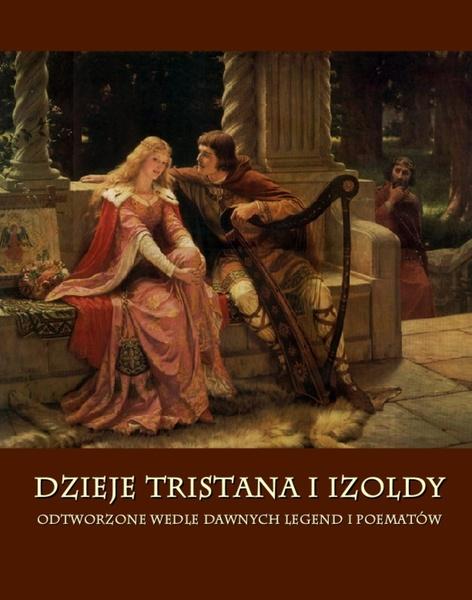 Dzieje Tristana i Izoldy. Odtworzone wedle dawnych legend i poematów