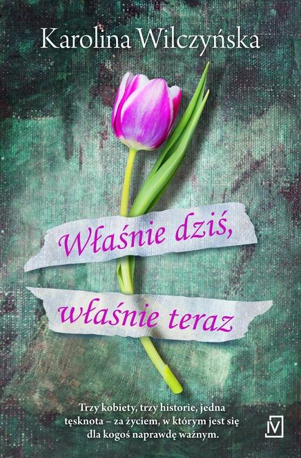 Właśnie dziś, właśnie teraz - Karolina Wilczyńska