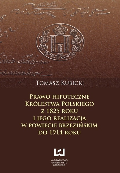 Prawo hipoteczne Królestwa Polskiego z 1825 roku i jego realizacja w powiecie brzezińskim do 1914 roku