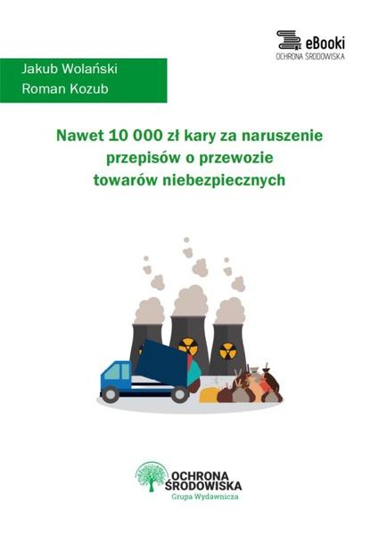 Nawet 10 000 zł kary za naruszenie przepisów o przewozie towarów niebezpiecznych