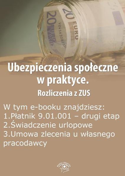 Ubezpieczenia społeczne w praktyce. Rozliczenia z ZUS, wydanie czerwiec-lipiec 2014 r.