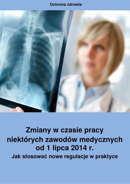 Zmiany w czasie pracy niektórych zawodów medycznych od 1 lipca 2014 r. Jak stosować nowe regulacje w praktyce?