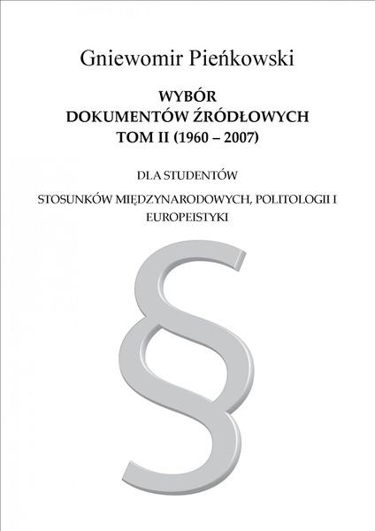 Wybór dokumentów źródłowych dla studentów stosunków międzynarodowych, politologii i europeistyki. Tom II: 1960-2007