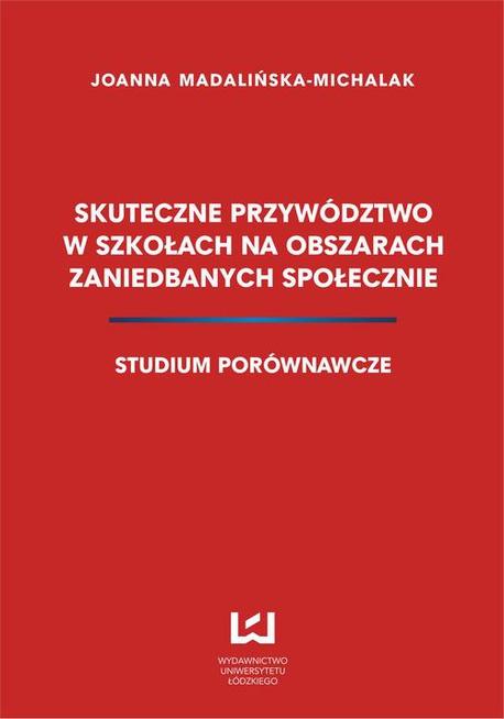 Skuteczne przywództwo w szkołach na obszarach zaniedbanych społecznie. Studium porównawcze - Joanna Madalińska-Michalak