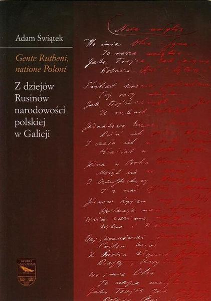 Gente Rutheni, natione Poloni. Z dziejów Rusinów narodowości polskiej w Galicji