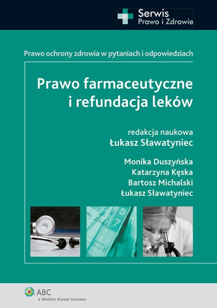 Prawo farmaceutyczne i refundacja leków. Prawo ochrony zdrowia w pytaniach i odpowiedziach.