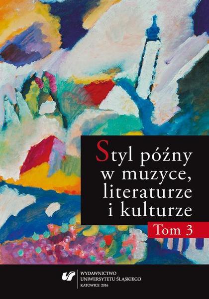 Styl późny w muzyce, literaturze i kulturze. T. 3