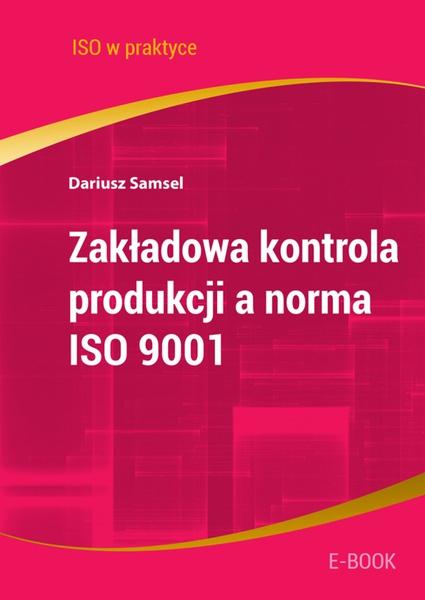 Zakładowa kontrola produkcji a norma ISO 9001