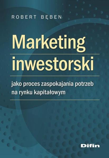 Marketing inwestorski jako proces zaspokajania potrzeb na rynku kapitałowym
